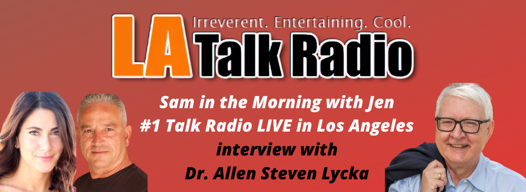 Sam in the Morning with Jen #1 Talk Radio Live in Los Angeles with Dr. Allen Steven Lycka